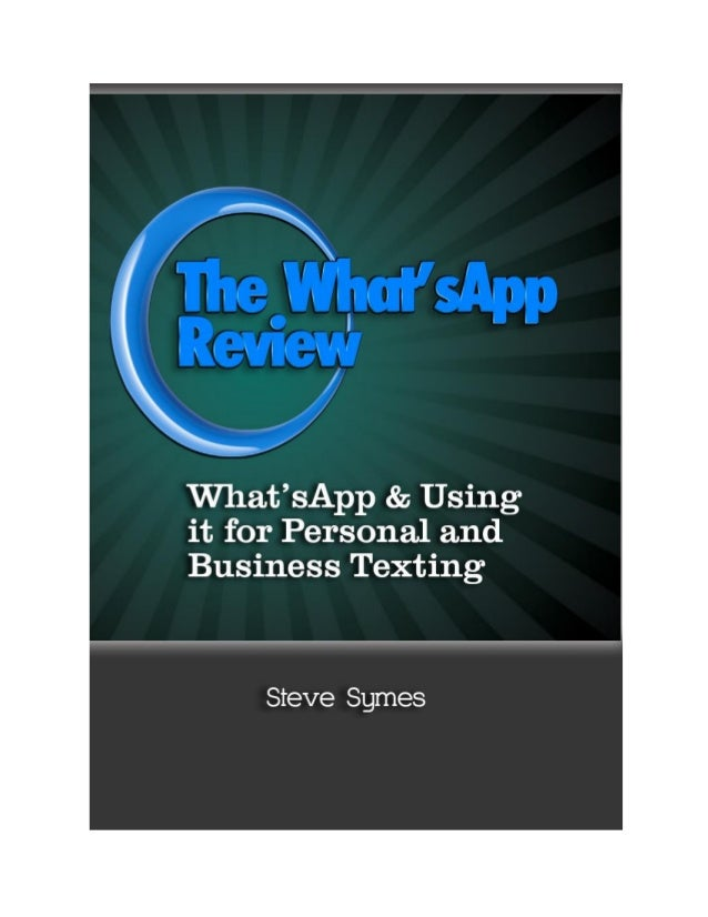 The What'sApp Review What'sApp & Using it for Personal and Business Texting Steve Symes 2/22/2014  1