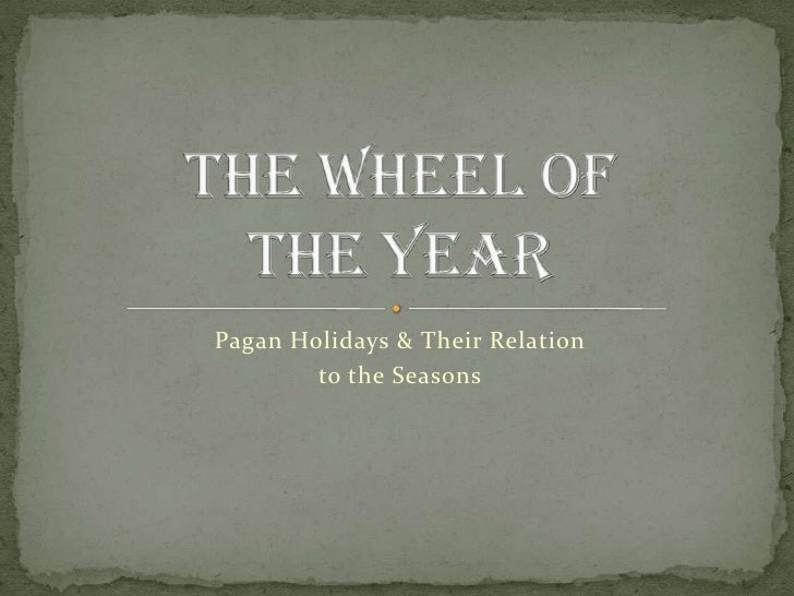 Pagan Holidays & Their Relation<br />to the Seasons<br />The Wheel ofthe Year<br />