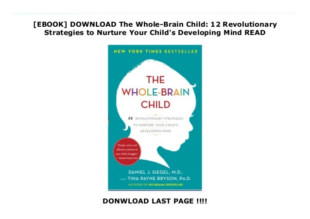 [EBOOK] DOWNLOAD The Whole-Brain Child: 12 Revolutionary Strategies to Nurture Your Child's Developing Mind READ DONWLOAD ...