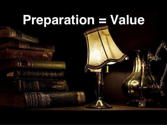 Preparation = Value
