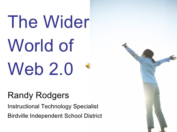 Randy Rodgers Instructional Technology Specialist Birdville Independent School District The Wider  World of  Web 2.0
