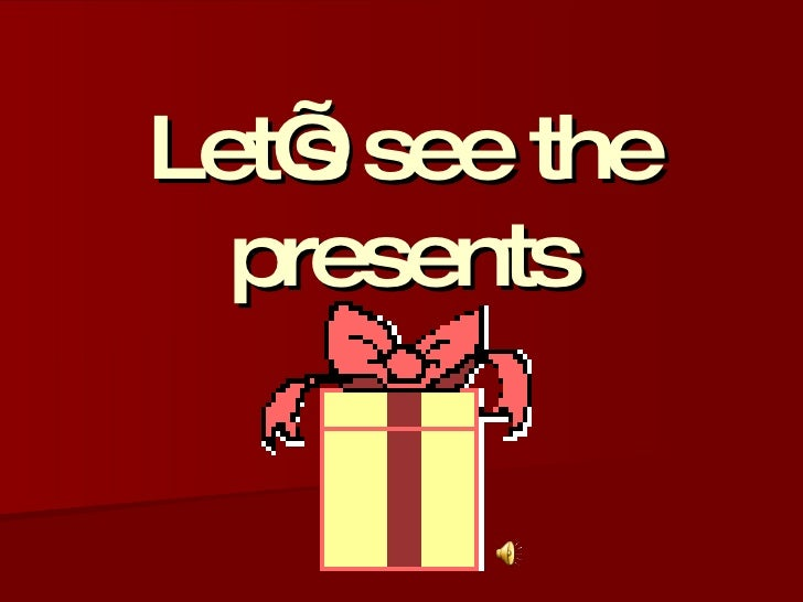 Let's see the presents