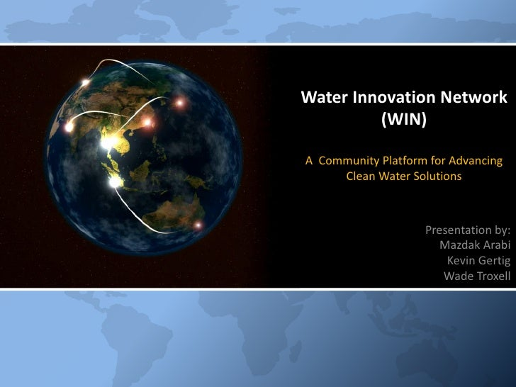 Water Innovation Network         (WIN)A Community Platform for Advancing     Clean Water Solutions                    Pres...