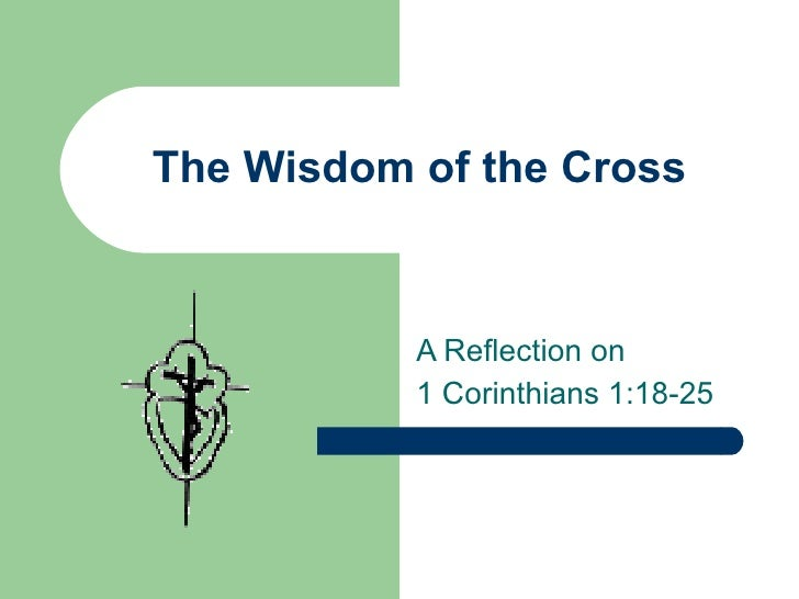 The Wisdom of the Cross A Reflection on  1 Corinthians 1:18-25