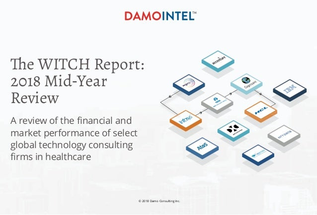 © 2018 Damo Consulting Inc. The WITCH Report: 2018 Mid-Year Review A review of the financial and market performance of sel...