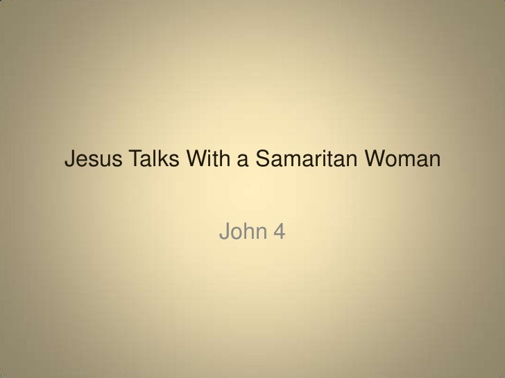 Jesus Talks With a Samaritan Woman<br />John 4<br />