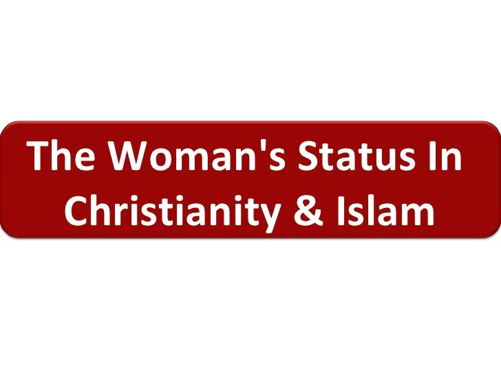 The Woman's Status In  Christianity & Islam