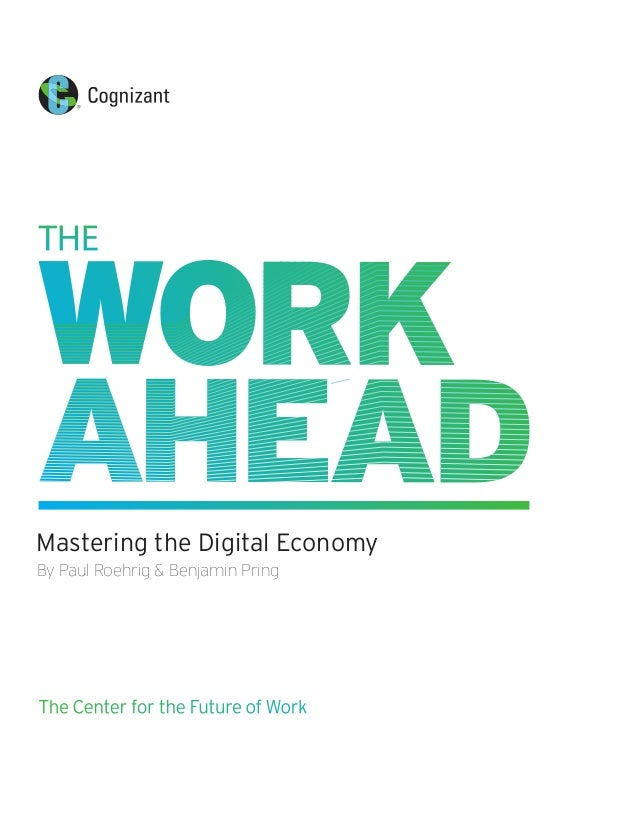 By Paul Roehrig & Benjamin Pring Mastering the Digital Economy The Center for the Future of Work