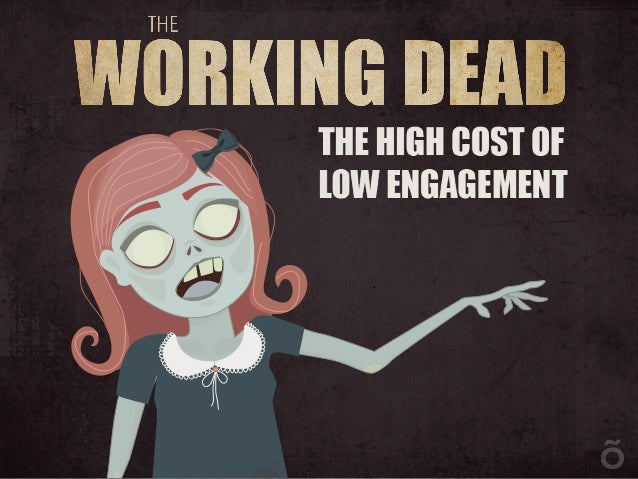 The Working Dead: The High Cost Of Low Engagement