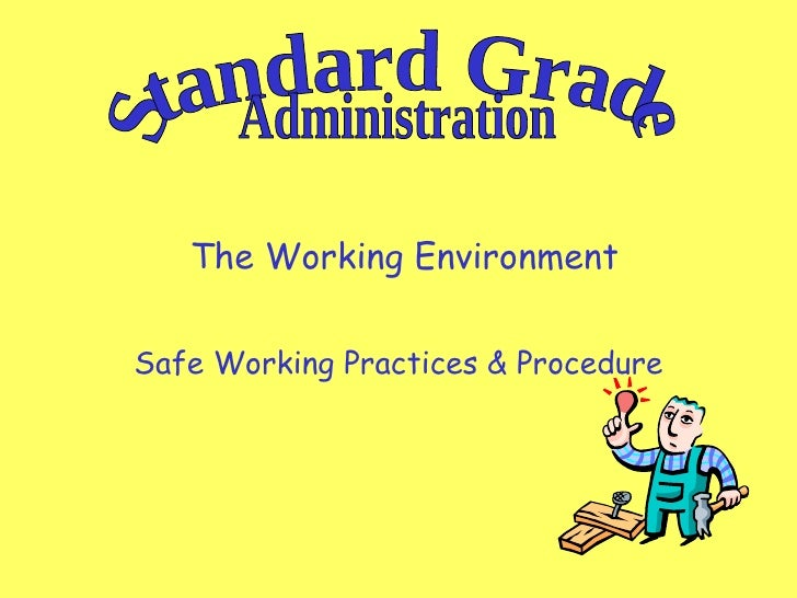The Working Environment Safe Working Practices & Procedure Standard Grade Administration