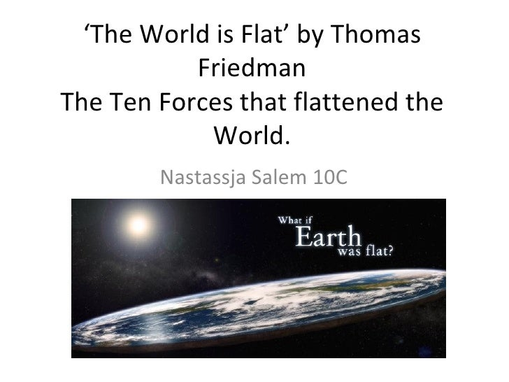 ' The World is Flat' by Thomas Friedman The Ten Forces that flattened the World. Nastassja Salem 10C