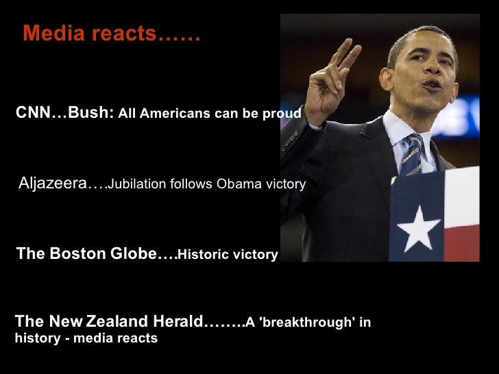 Aljazeera…. Jubilation follows Obama victory   Media reacts…… The New Zealand Herald…….. A 'breakthrough' in history - med...