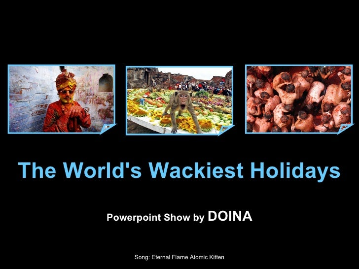 The World's Wackiest Holidays Powerpoint Show by  DOINA Song: Eternal Flame Atomic Kitten
