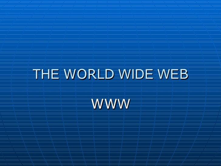 THE  WORLD  WIDE WE B WW W