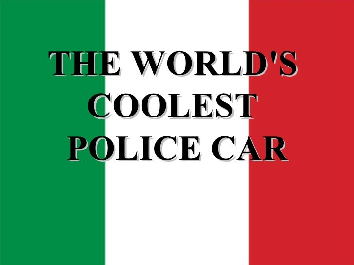 THE WORLD'S  COOLEST  POLICE CAR