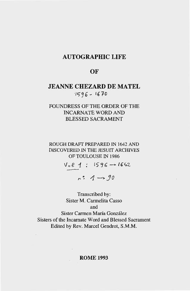 "AUTOGRAPHIC LIFE OF JEANNE CHEZARD DE MATEL ' /')~6- 16""fO FOUNDRESS OF THE ORDER OF THE INCARNATE WORD AND BLESSED SACRAM..."