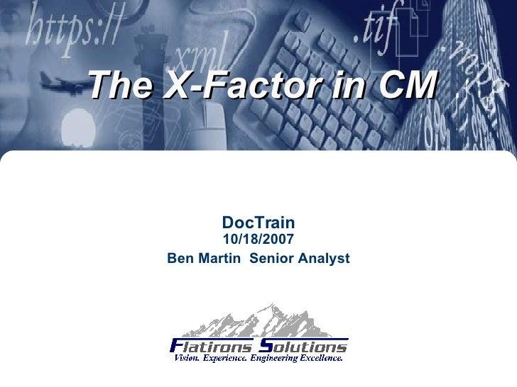 DocTrain 10/18/2007 Ben Martin  Senior Analyst The X-Factor in CM