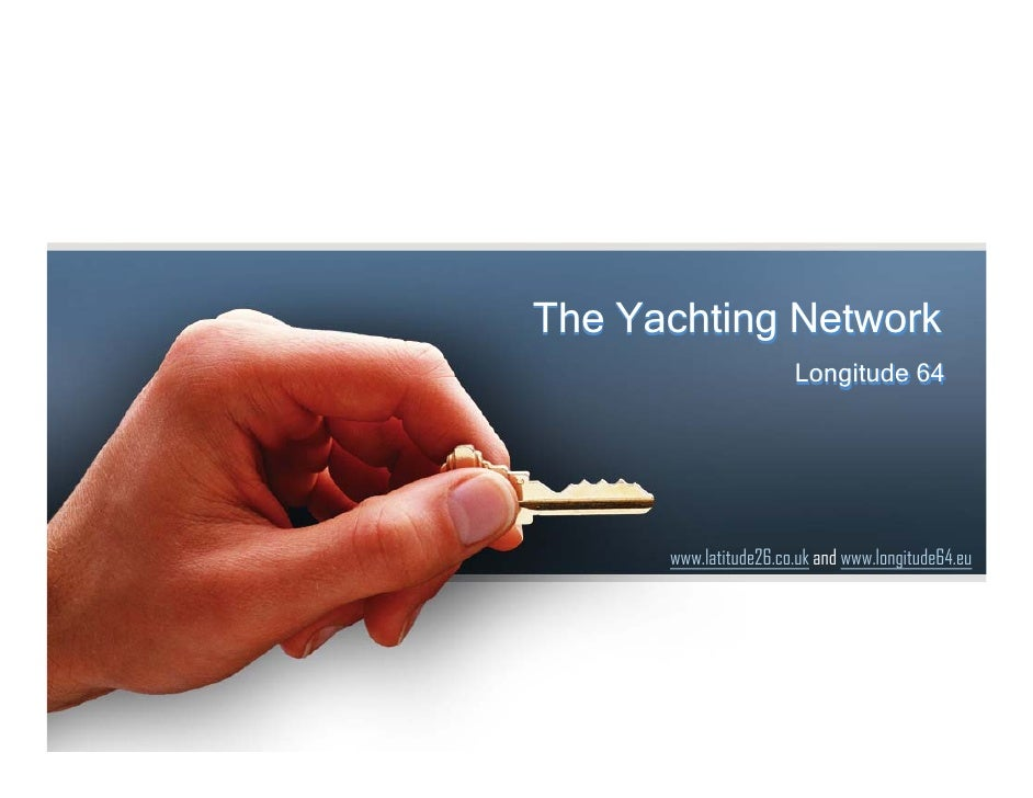 The Yachting Network                       Longitude 64      www.latitude26.co.uk and www.longitude64.eu