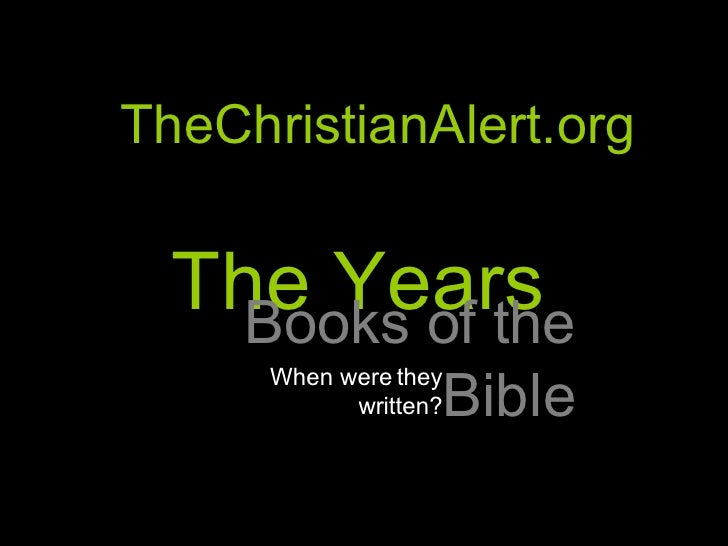 TheChristianAlert.org The Years Books of the Bible When were they written?