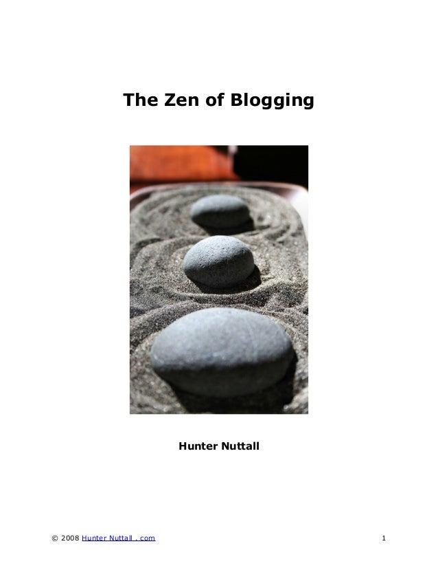 The Zen of Blogging  Hunter Nuttall  © 2008 Hunter Nuttall . com  1