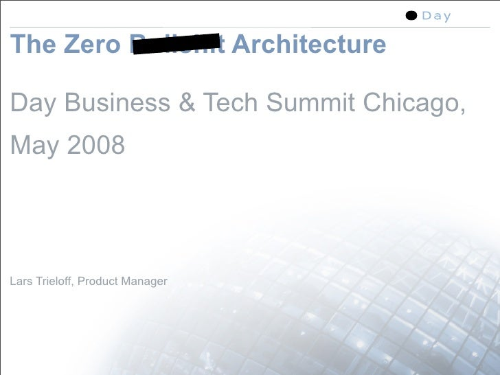 The Zero Bullshit Architecture  Day Business & Tech Summit Chicago, May 2008    Lars Trieloff, Product Manager            ...