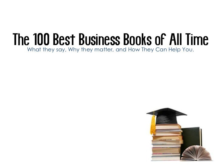 The 100 Best Business Books of All Time   What they say, Why they matter, and How They Can Help You.