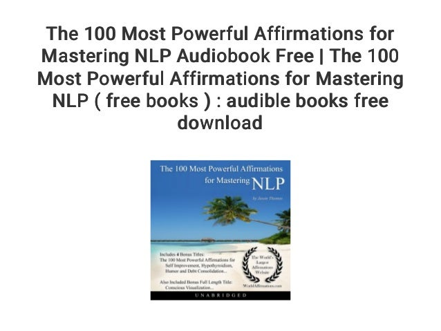 The 100 Most Powerful Affirmations For Mastering Nlp Audiobook Free