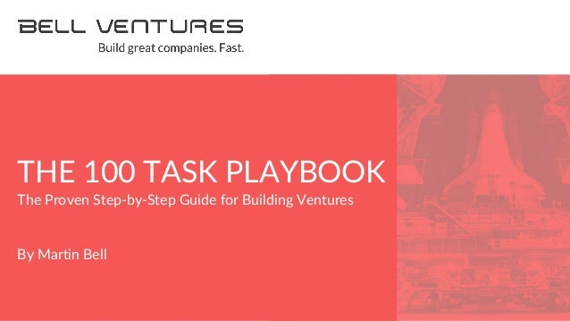 1 < The Proven Step-by-Step Guide for Building Ventures By Martin Bell THE 100 TASK PLAYBOOK