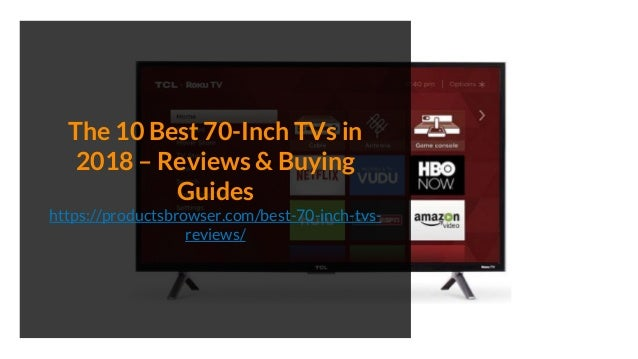 The 10 Best 70-Inch TVs in 2018 – Reviews & Buying Guides https://productsbrowser.com/best-70-inch-tvs- reviews/