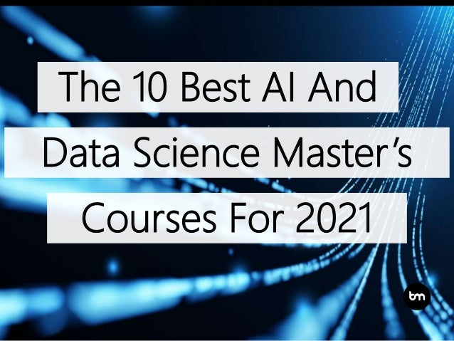 The 10 Best AI And Data Science Master's Courses For 2021