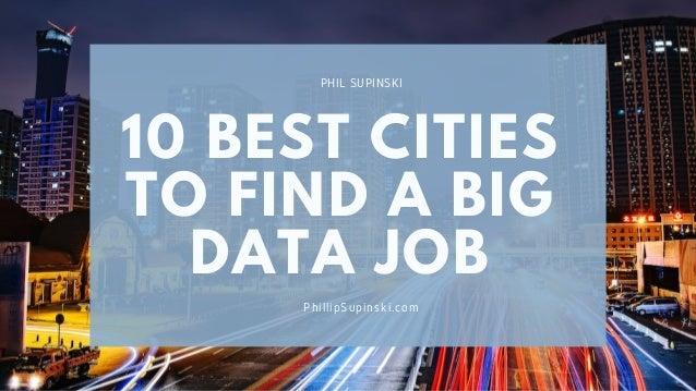 PHIL SUPINSKI 10 BEST CITIES TO FIND A BIG DATA JOB PhillipSupinski.com