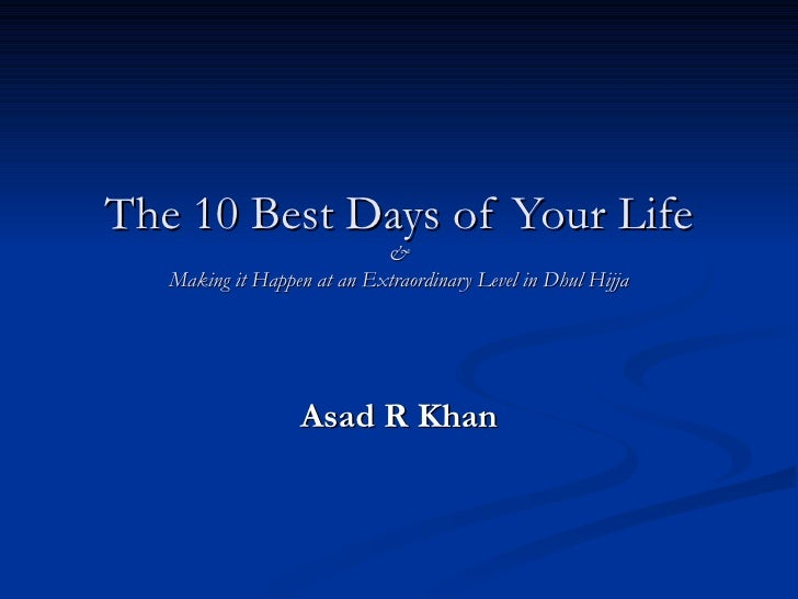 The 10 Best Days of Your Life & Making it Happen at an Extraordinary Level in Dhul Hijja Asad R Khan