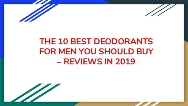 THE 10 BEST DEODORANTS FOR MEN YOU SHOULD BUY – REVIEWS IN 2019