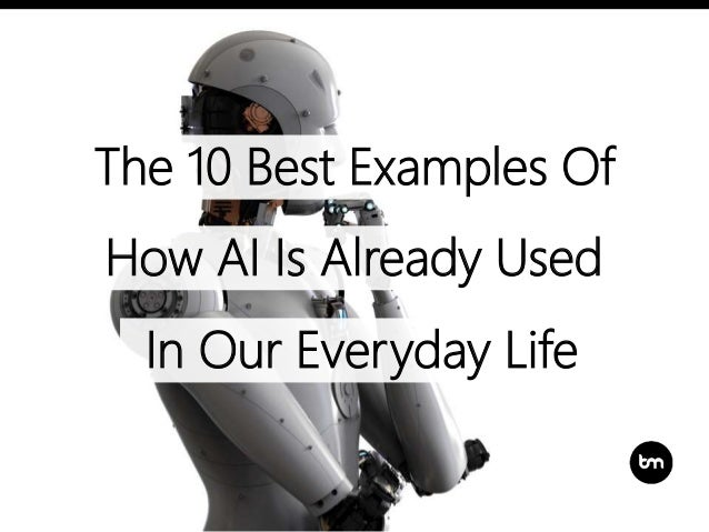 The 10 Best Examples Of How AI Is Already Used In Our Everyday Life