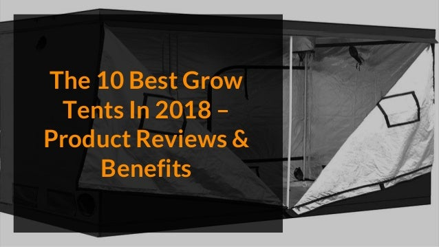 The 10 Best Grow Tents In 2018 – Product Reviews & Benefits