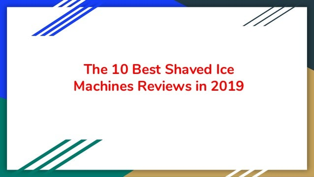 The 10 Best Shaved Ice Machines Reviews in 2019
