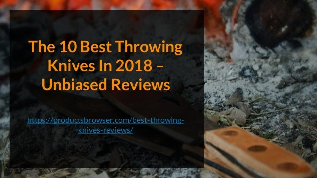 The 10 Best Throwing Knives In 2018 – Unbiased Reviews https://productsbrowser.com/best-throwing- knives-reviews/