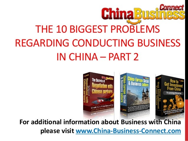 THE 10 BIGGEST PROBLEMSREGARDING CONDUCTING BUSINESSIN CHINA – PART 2For additional information about Business with Chinap...