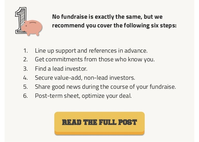 No fundraise is exactly the same, but we recommend you cover the following six steps: 1 1.  Line up support and references...
