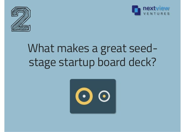 What makes a great seed- stage startup board deck? 2