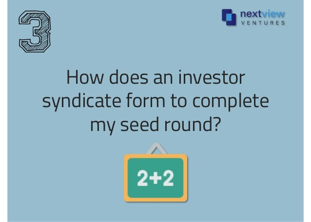 How does an investor syndicate form to complete my seed round? 3