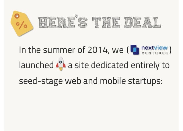 launched a site dedicated entirely to Here s the deal In the summer of 2014, we seed-stage web and mobile startups: , ( )