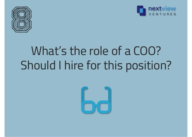 What's the role of a COO? Should I hire for this position? 8