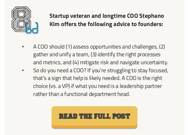 Startup veteran and longtime COO Stephano Kim offers the following advice to founders: 8• A COO should (1) assess opportu...