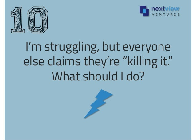"""I'm struggling, but everyone else claims they're """"killing it."""" What should I do? 10"""