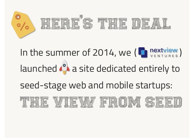 launched a site dedicated entirely to Here s the deal In the summer of 2014, we seed-stage web and mobile startups: The Vi...