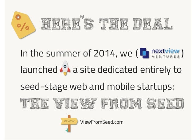 launched a site dedicated entirely to ( ) Here s the deal In the summer of 2014, we seed-stage web and mobile startups: Th...