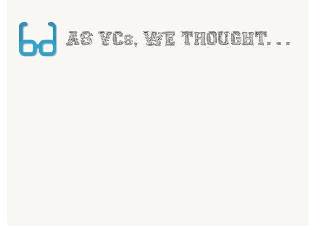 AS VCs, WE THOUGHT. . .