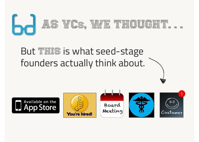 AS VCs, WE THOUGHT. . . But THIS is what seed-stage founders actually think about. Board Meeting 1