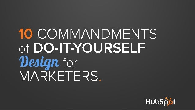 The 10 Commandments of Do-It-Yourself Design for Marketers [and Other Non-Designers] Slide 1